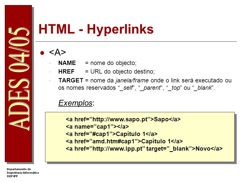 HTML - Hyperlinks <A> Exemplos: NAME = nome do objecto;