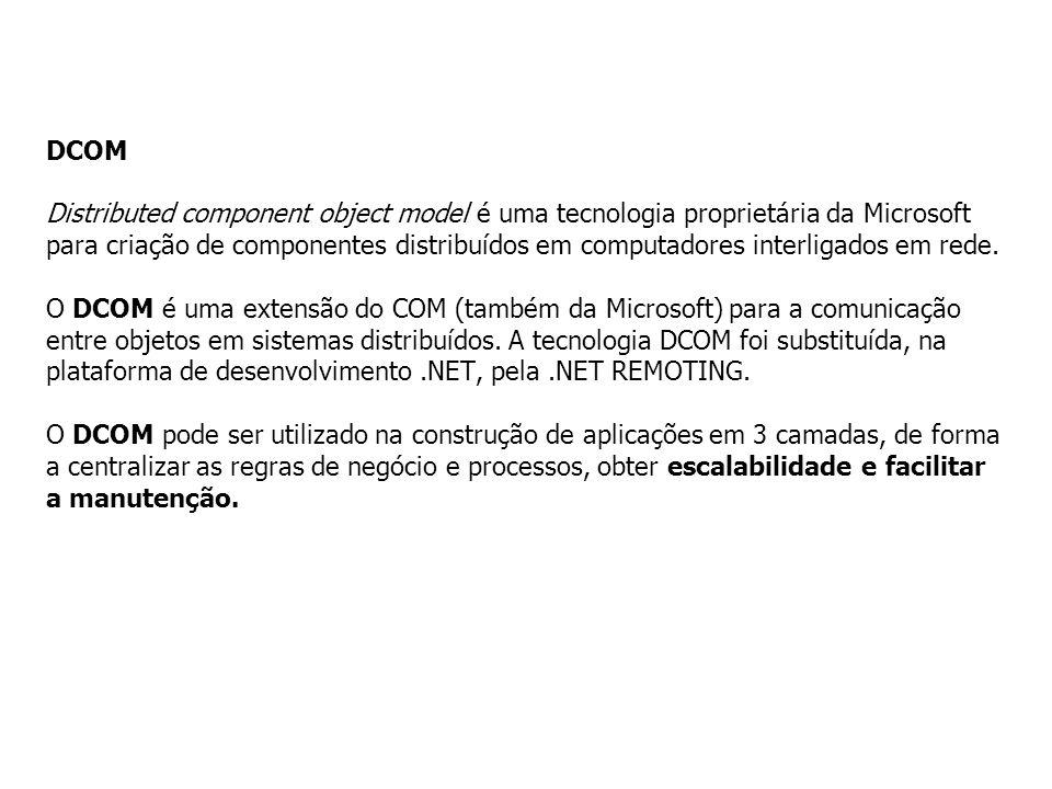 DCOM Distributed component object model é uma tecnologia proprietária da Microsoft para criação de componentes distribuídos em computadores interligados em rede.
