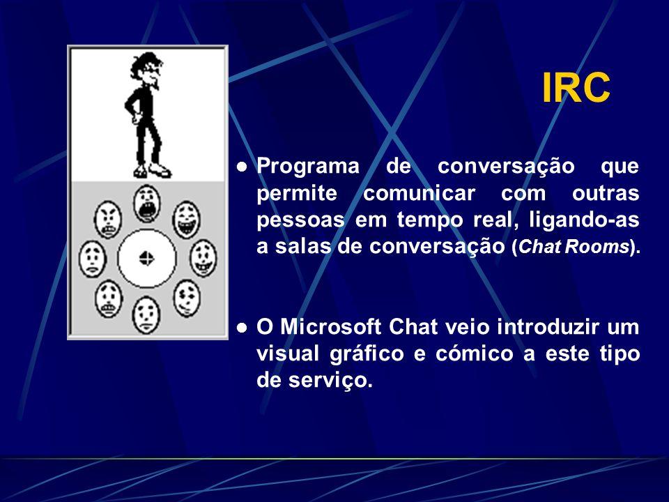 IRC Programa de conversação que permite comunicar com outras pessoas em tempo real, ligando-as a salas de conversação (Chat Rooms).