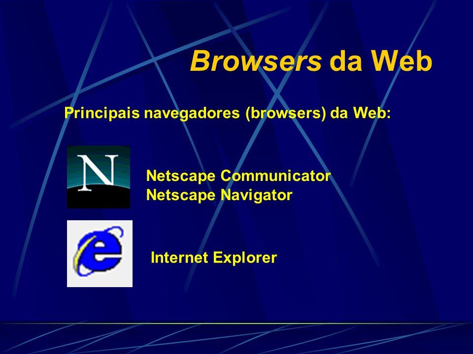 Browsers da Web Principais navegadores (browsers) da Web: