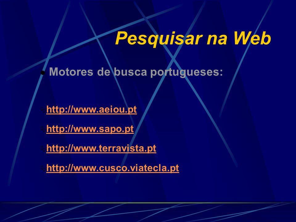Pesquisar na Web Motores de busca portugueses: http://www.aeiou.pt