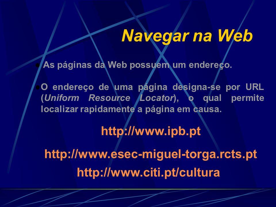 Navegar na Web http://www.ipb.pt http://www.esec-miguel-torga.rcts.pt