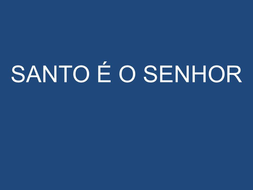 SANTO É O SENHOR