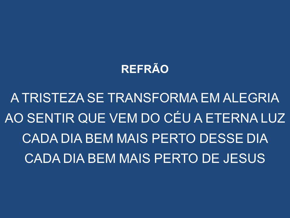 A TRISTEZA SE TRANSFORMA EM ALEGRIA
