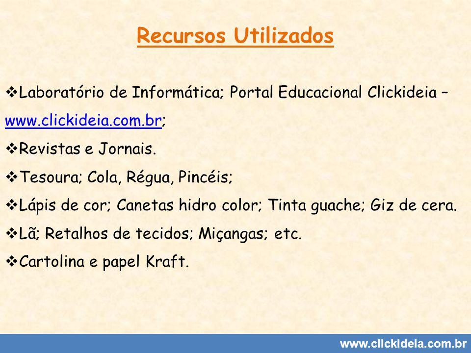 Recursos Utilizados Laboratório de Informática; Portal Educacional Clickideia – www.clickideia.com.br;
