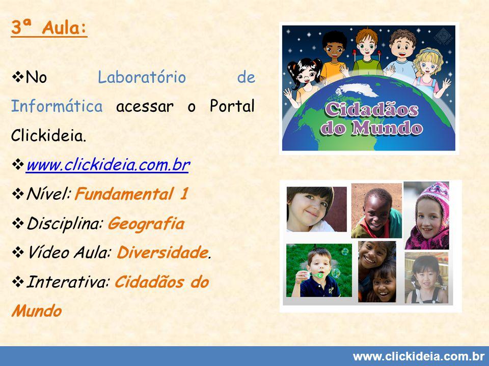 3ª Aula: No Laboratório de Informática acessar o Portal Clickideia.