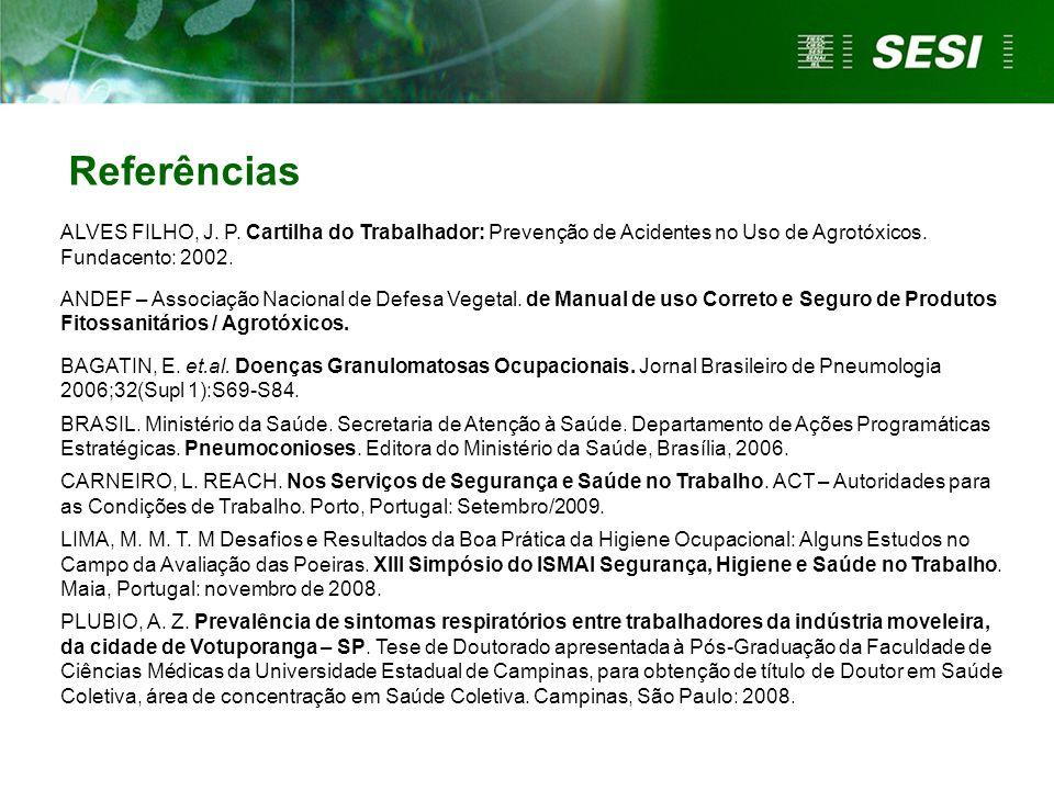 Referências ALVES FILHO, J. P. Cartilha do Trabalhador: Prevenção de Acidentes no Uso de Agrotóxicos. Fundacento: 2002.