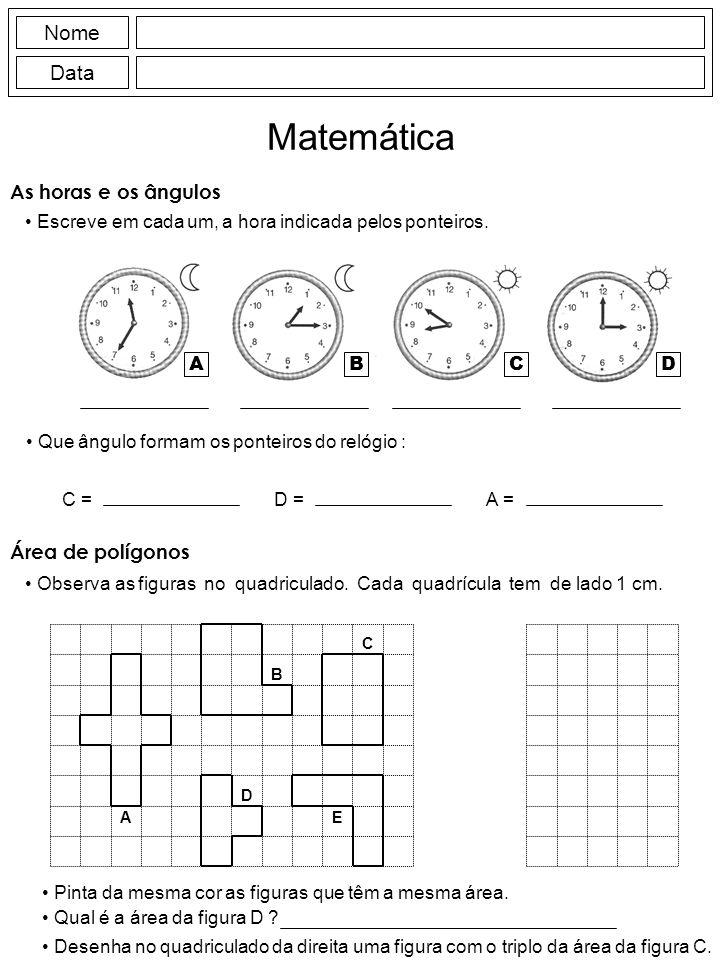 Matemática Nome Data As horas e os ângulos Área de polígonos