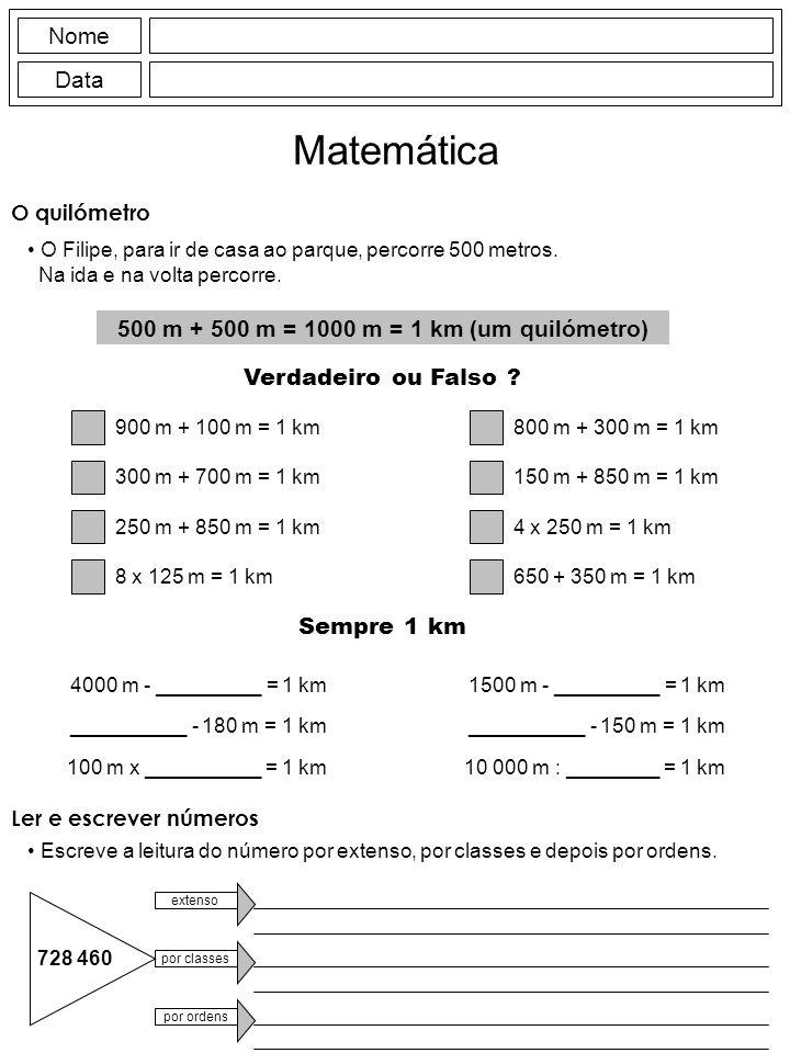 500 m + 500 m = 1000 m = 1 km (um quilómetro)