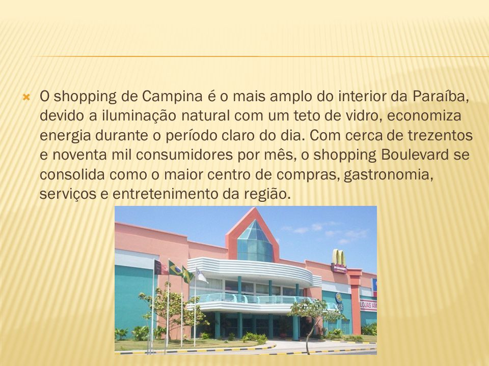 O shopping de Campina é o mais amplo do interior da Paraíba, devido a iluminação natural com um teto de vidro, economiza energia durante o período claro do dia.