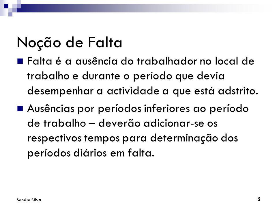 Noção de Falta Falta é a ausência do trabalhador no local de trabalho e durante o período que devia desempenhar a actividade a que está adstrito.