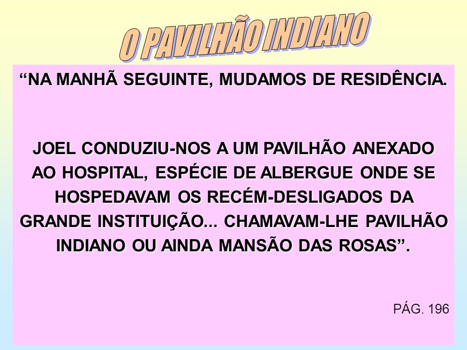NA MANHÃ SEGUINTE, MUDAMOS DE RESIDÊNCIA.
