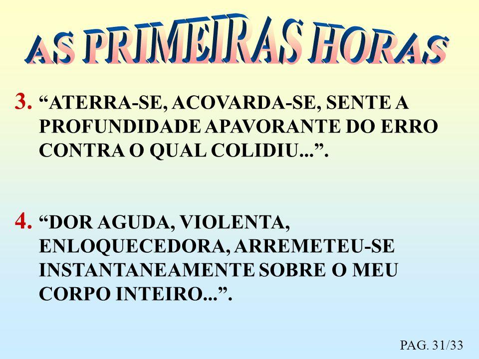 AS PRIMEIRAS HORAS ATERRA-SE, ACOVARDA-SE, SENTE A PROFUNDIDADE APAVORANTE DO ERRO CONTRA O QUAL COLIDIU... .