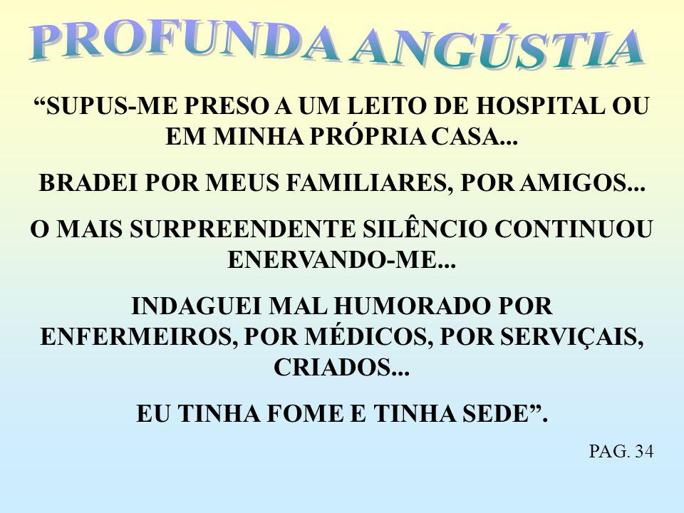 PROFUNDA ANGÚSTIA SUPUS-ME PRESO A UM LEITO DE HOSPITAL OU EM MINHA PRÓPRIA CASA... BRADEI POR MEUS FAMILIARES, POR AMIGOS...