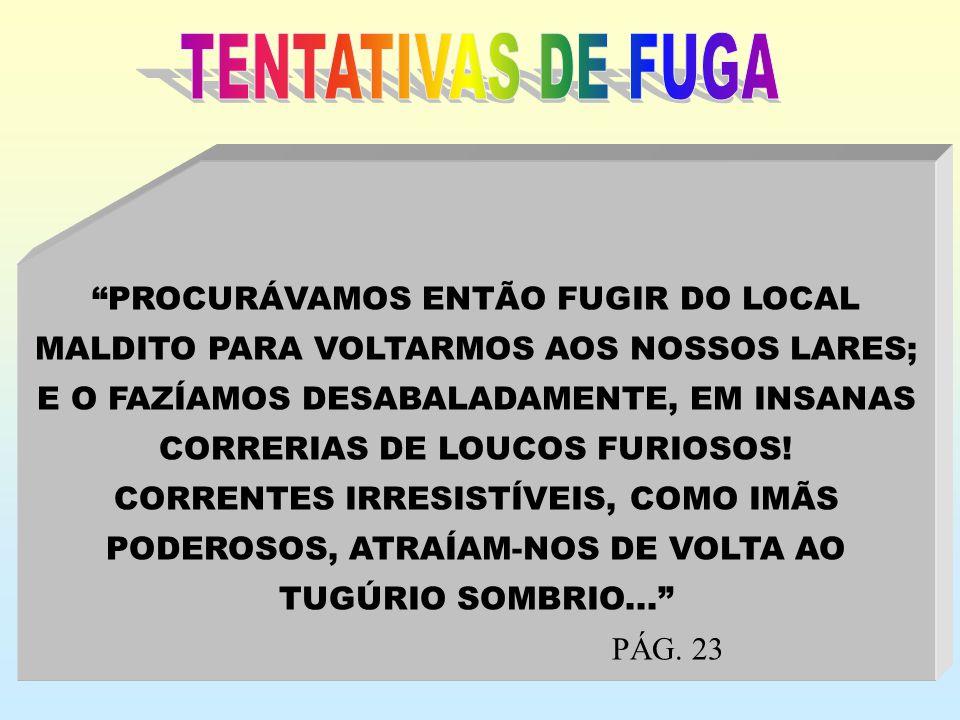 TENTATIVAS DE FUGA PROCURÁVAMOS ENTÃO FUGIR DO LOCAL
