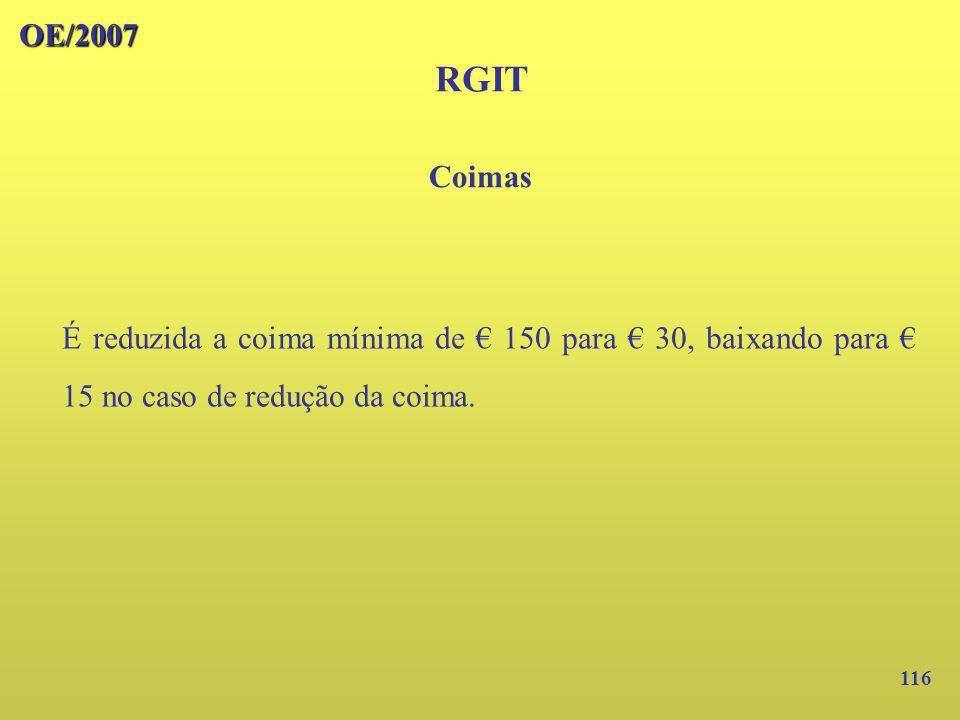 OE/2007 RGIT. Coimas. É reduzida a coima mínima de € 150 para € 30, baixando para € 15 no caso de redução da coima.