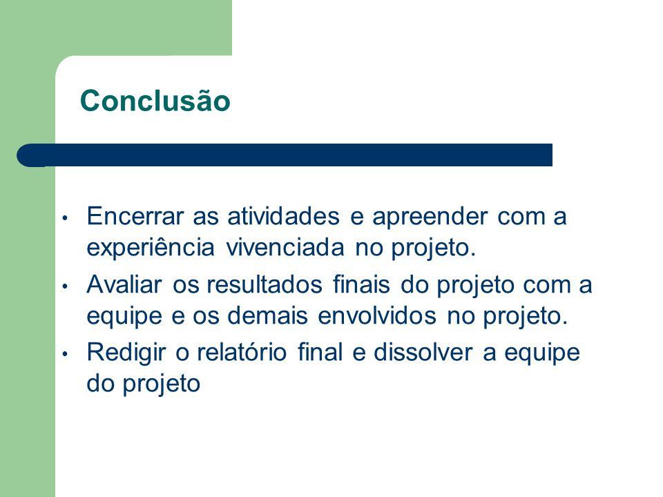 Conclusão Encerrar as atividades e apreender com a experiência vivenciada no projeto.