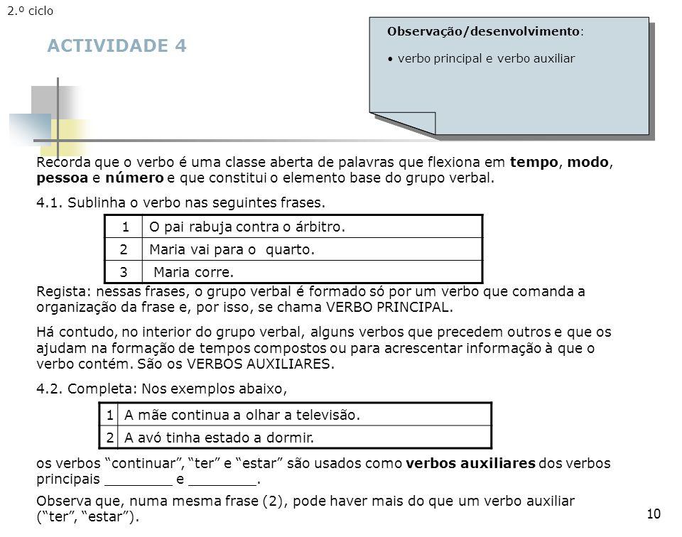 2.º ciclo Observação/desenvolvimento: verbo principal e verbo auxiliar. ACTIVIDADE 4.