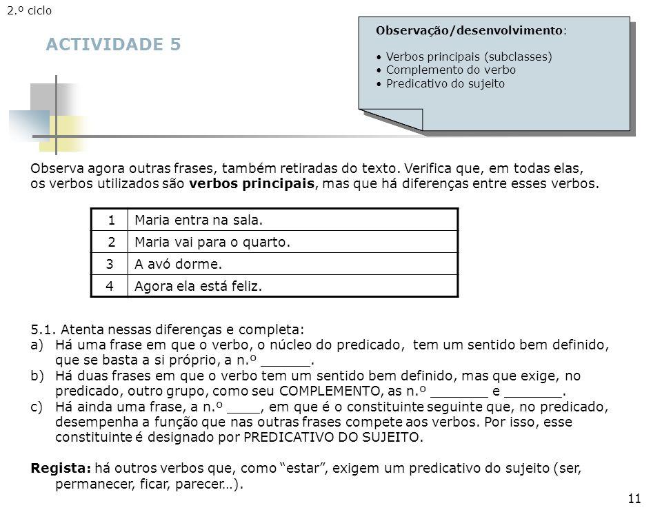 2.º ciclo Observação/desenvolvimento: Verbos principais (subclasses) Complemento do verbo. Predicativo do sujeito.