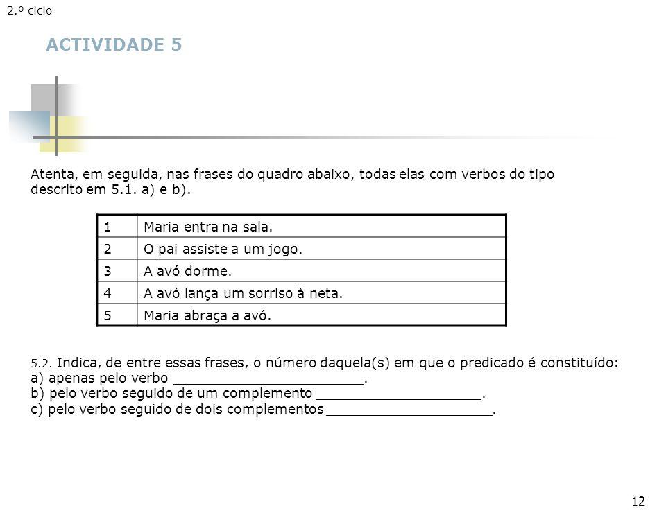 2.º ciclo ACTIVIDADE 5. Atenta, em seguida, nas frases do quadro abaixo, todas elas com verbos do tipo descrito em 5.1. a) e b).