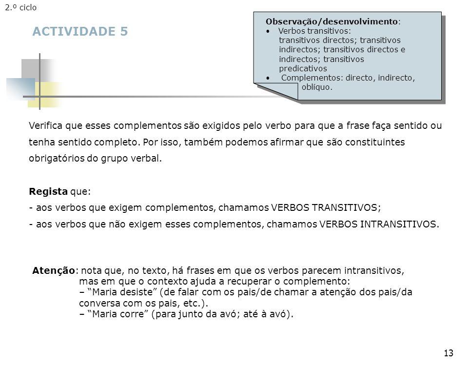 2.º ciclo Observação/desenvolvimento: Verbos transitivos: transitivos directos; transitivos. indirectos; transitivos directos e.