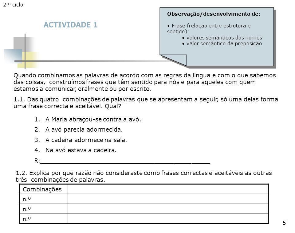 2.º ciclo Observação/desenvolvimento de: Frase (relação entre estrutura e sentido): valores semânticos dos nomes.