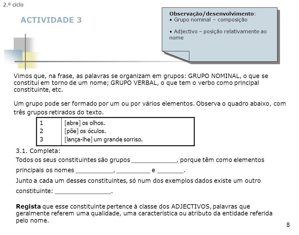 2.º ciclo Observação/desenvolvimento: Grupo nominal – composição. Adjectivo – posição relativamente ao nome.