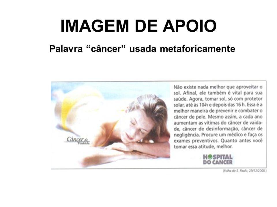 IMAGEM DE APOIO Palavra câncer usada metaforicamente