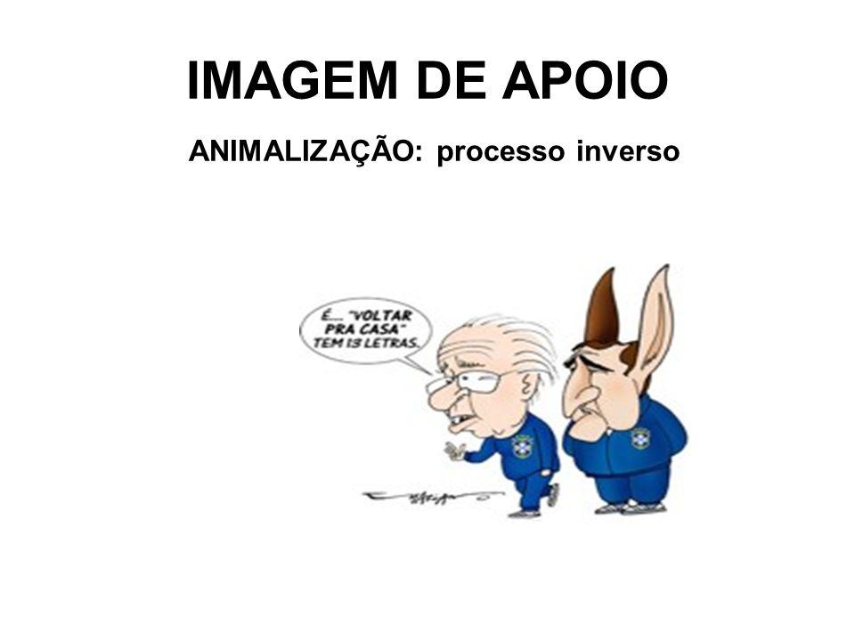 IMAGEM DE APOIO ANIMALIZAÇÃO: processo inverso