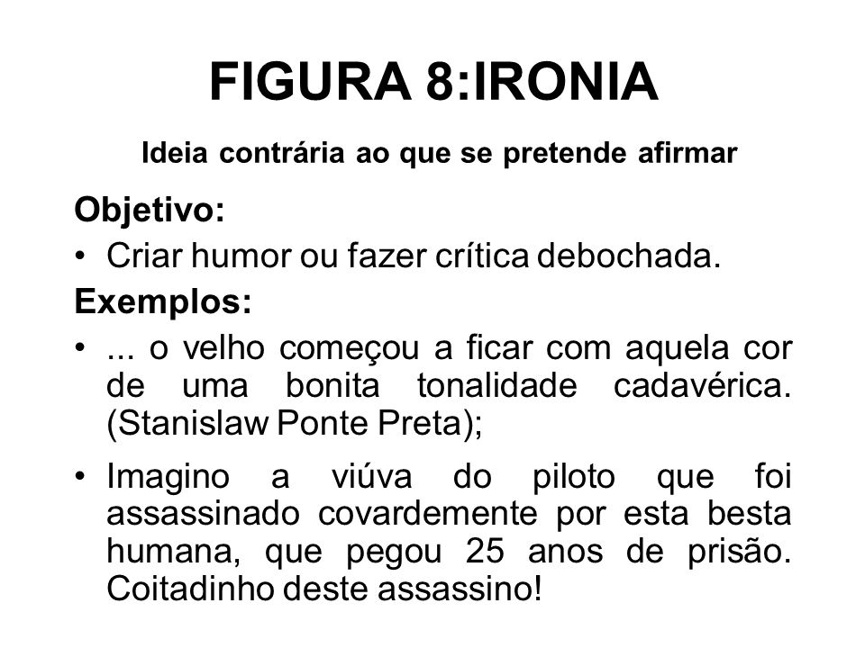 FIGURA 8:IRONIA Ideia contrária ao que se pretende afirmar