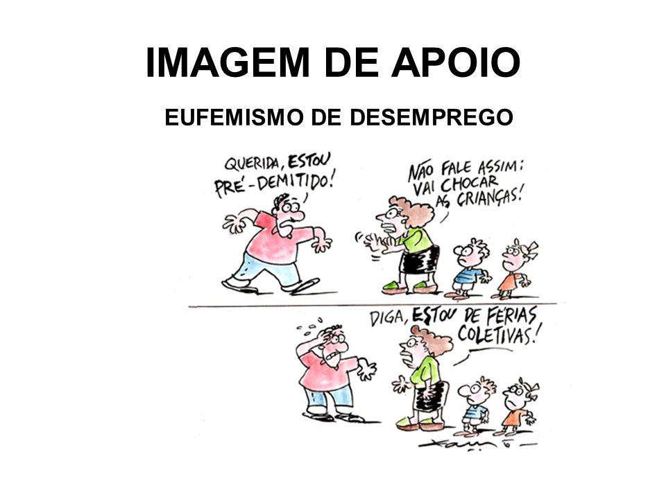 IMAGEM DE APOIO EUFEMISMO DE DESEMPREGO