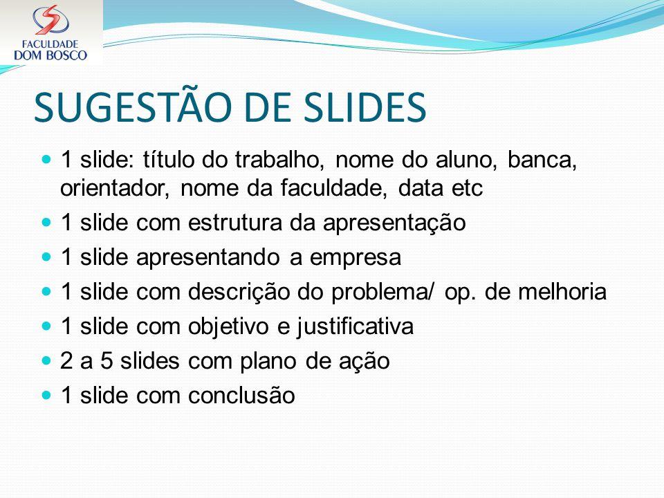 SUGESTÃO DE SLIDES 1 slide: título do trabalho, nome do aluno, banca, orientador, nome da faculdade, data etc.