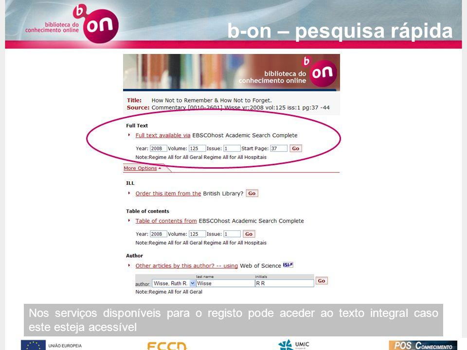 b-on – pesquisa rápida Nos serviços disponíveis para o registo pode aceder ao texto integral caso este esteja acessível.