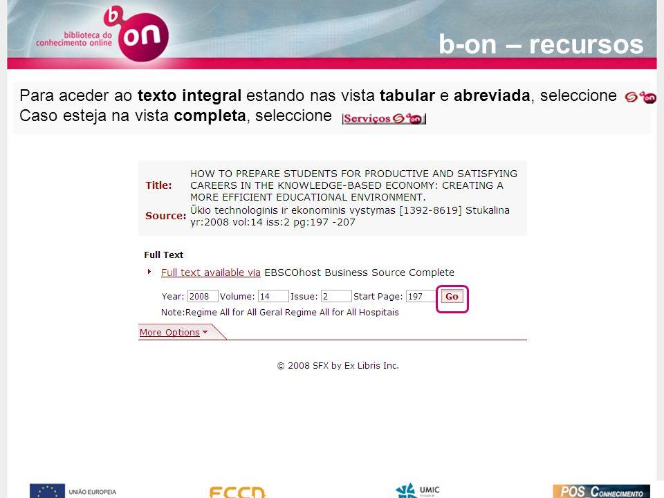 b-on – recursos Para aceder ao texto integral estando nas vista tabular e abreviada, seleccione.