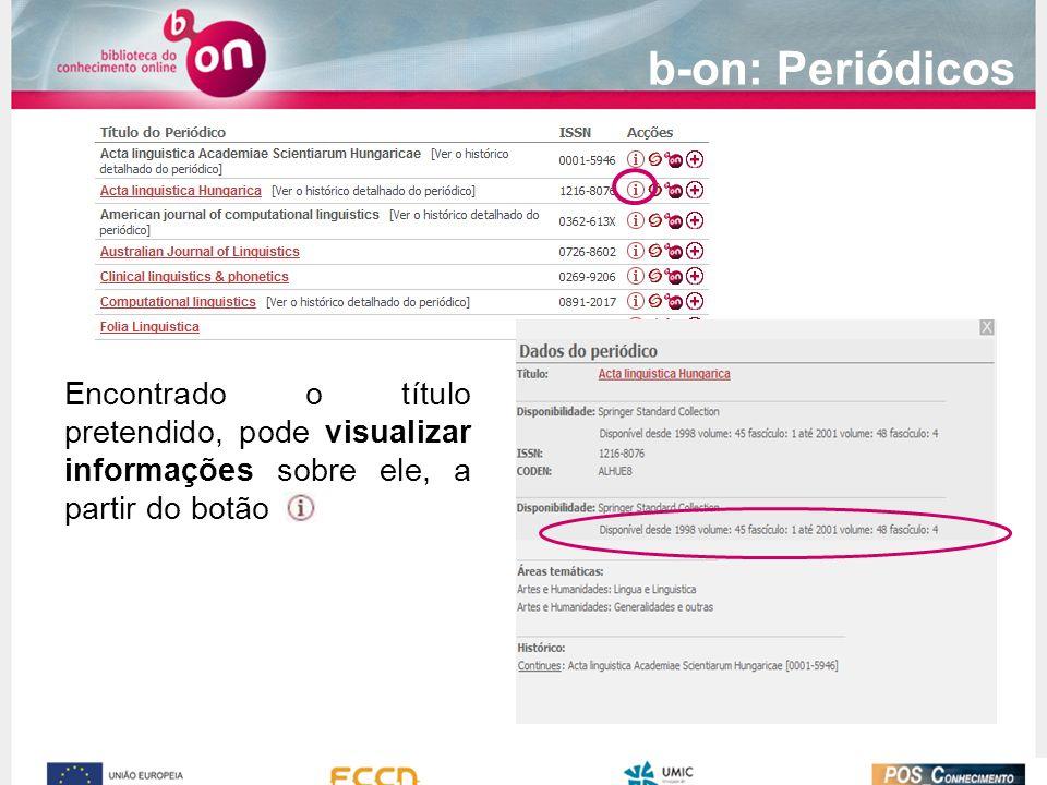 b-on: Periódicos Encontrado o título pretendido, pode visualizar informações sobre ele, a partir do botão.