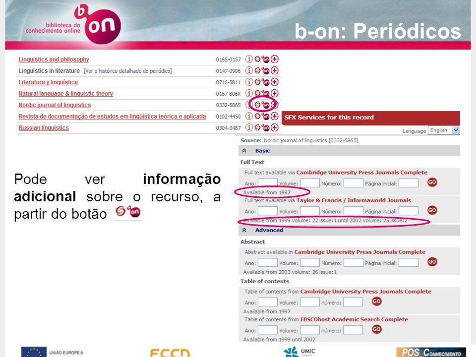 b-on: Periódicos Pode ver informação adicional sobre o recurso, a partir do botão .
