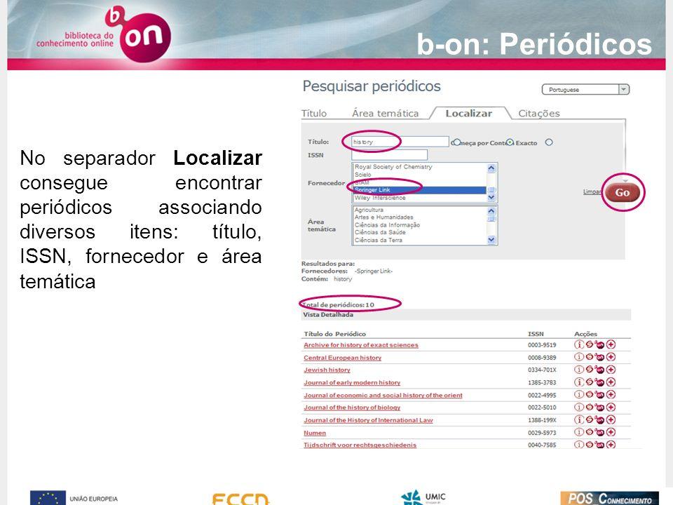 b-on: Periódicos No separador Localizar consegue encontrar periódicos associando diversos itens: título, ISSN, fornecedor e área temática.