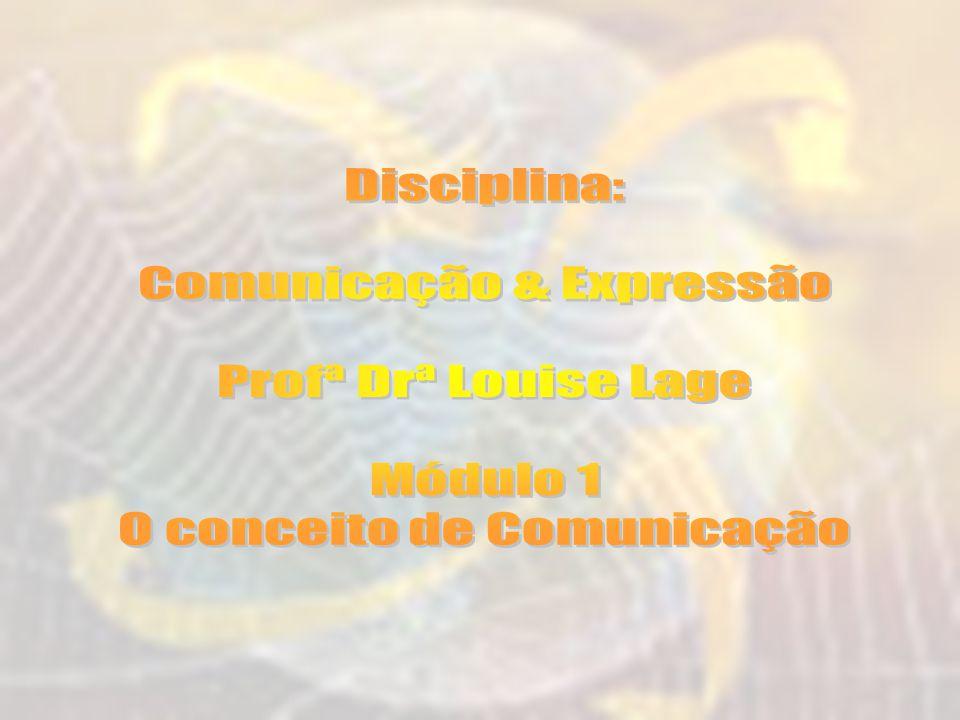 Comunicação & Expressão Profª Drª Louise Lage Módulo 1