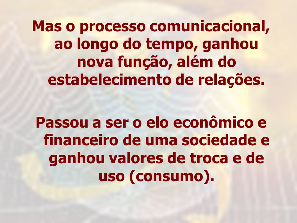 Mas o processo comunicacional, ao longo do tempo, ganhou nova função, além do estabelecimento de relações.