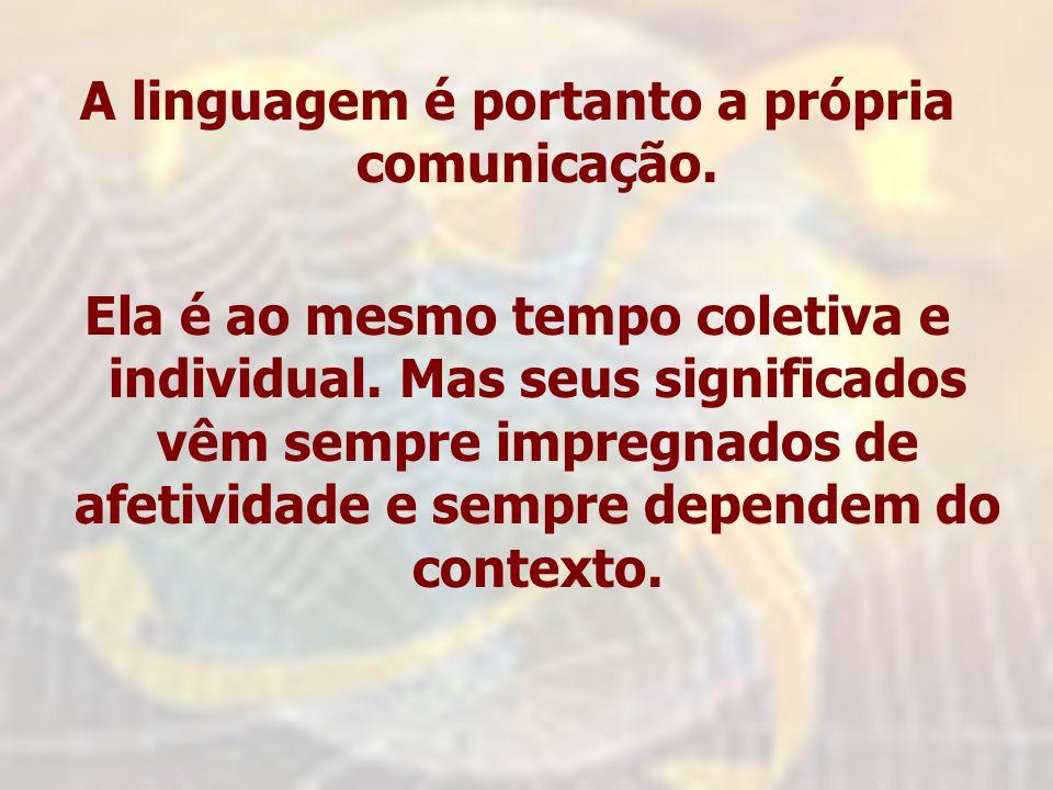 A linguagem é portanto a própria comunicação.