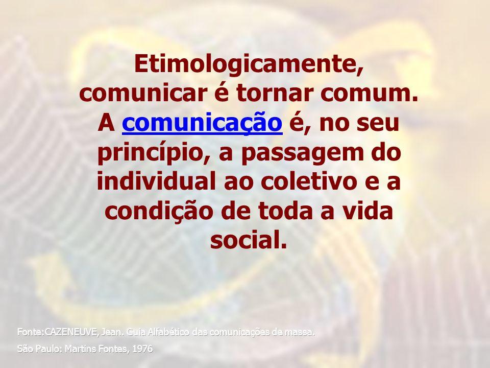 Etimologicamente, comunicar é tornar comum