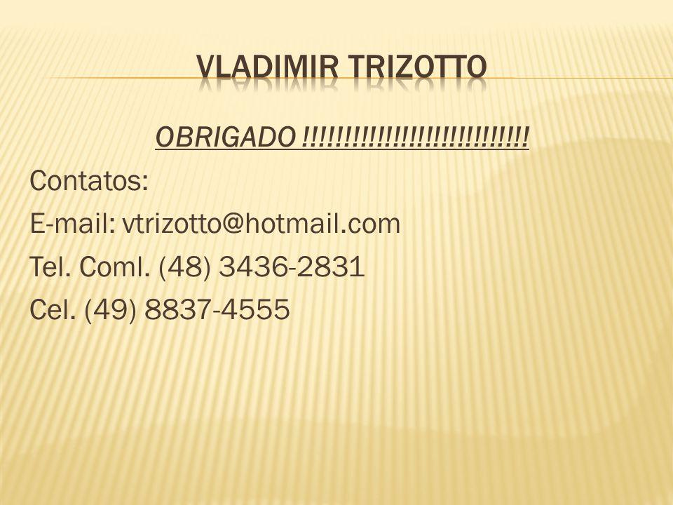 Vladimir trizotto OBRIGADO !!!!!!!!!!!!!!!!!!!!!!!!!!!.