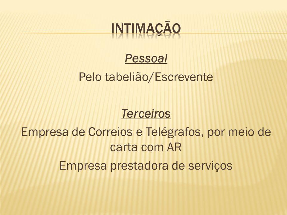 INTIMAÇÃO Pessoal Pelo tabelião/Escrevente Terceiros Empresa de Correios e Telégrafos, por meio de carta com AR Empresa prestadora de serviços