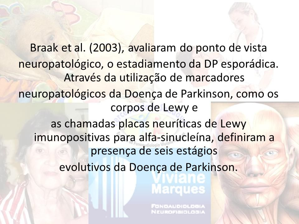Braak et al. (2003), avaliaram do ponto de vista neuropatológico, o estadiamento da DP esporádica.