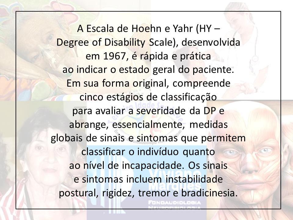 A Escala de Hoehn e Yahr (HY – Degree of Disability Scale), desenvolvida em 1967, é rápida e prática ao indicar o estado geral do paciente.