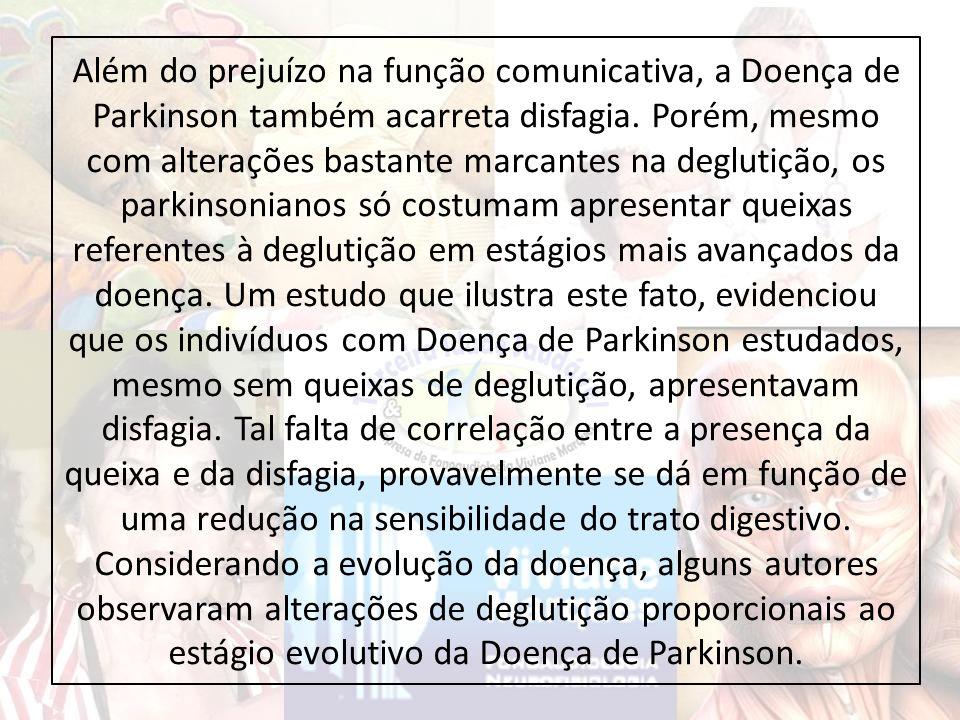 Além do prejuízo na função comunicativa, a Doença de Parkinson também acarreta disfagia.