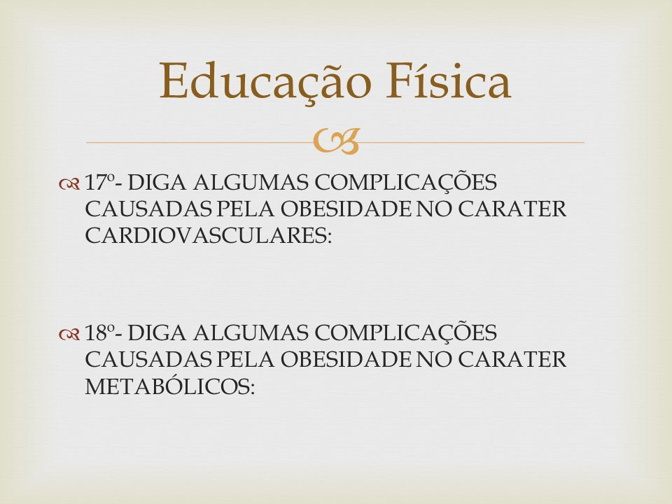 Educação Física 17º- DIGA ALGUMAS COMPLICAÇÕES CAUSADAS PELA OBESIDADE NO CARATER CARDIOVASCULARES:
