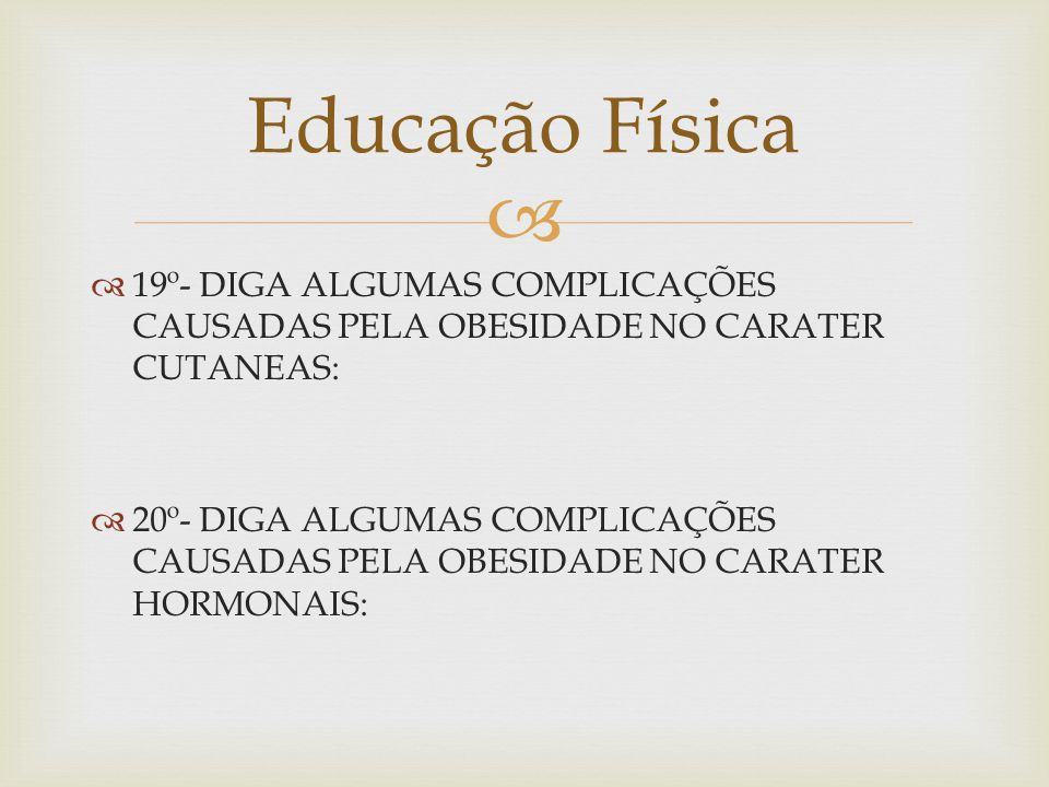 Educação Física 19º- DIGA ALGUMAS COMPLICAÇÕES CAUSADAS PELA OBESIDADE NO CARATER CUTANEAS:
