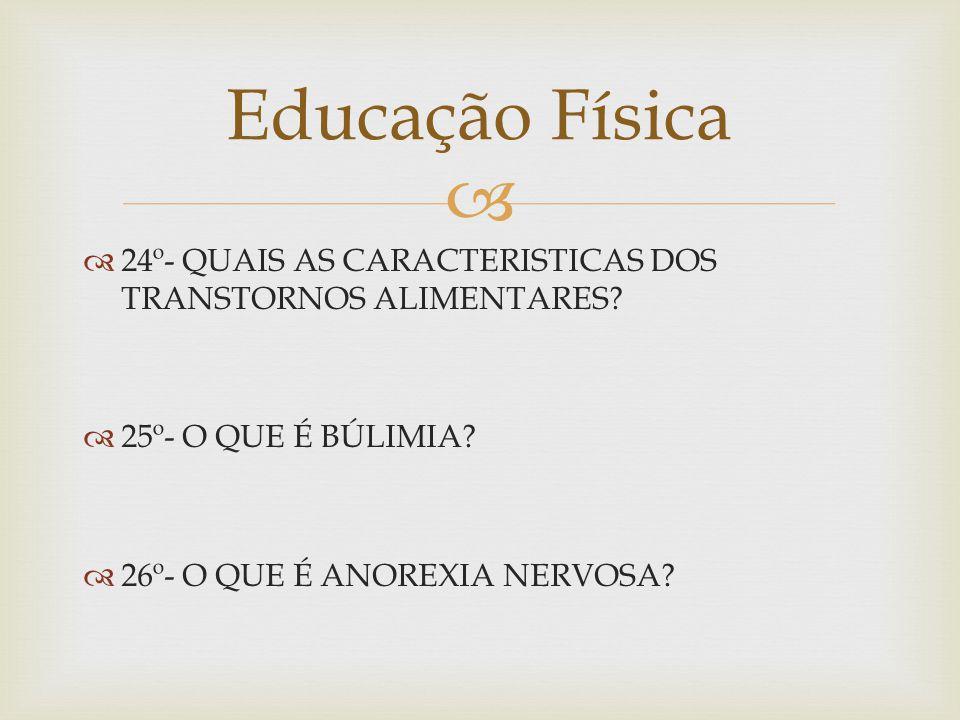 Educação Física 24º- QUAIS AS CARACTERISTICAS DOS TRANSTORNOS ALIMENTARES.