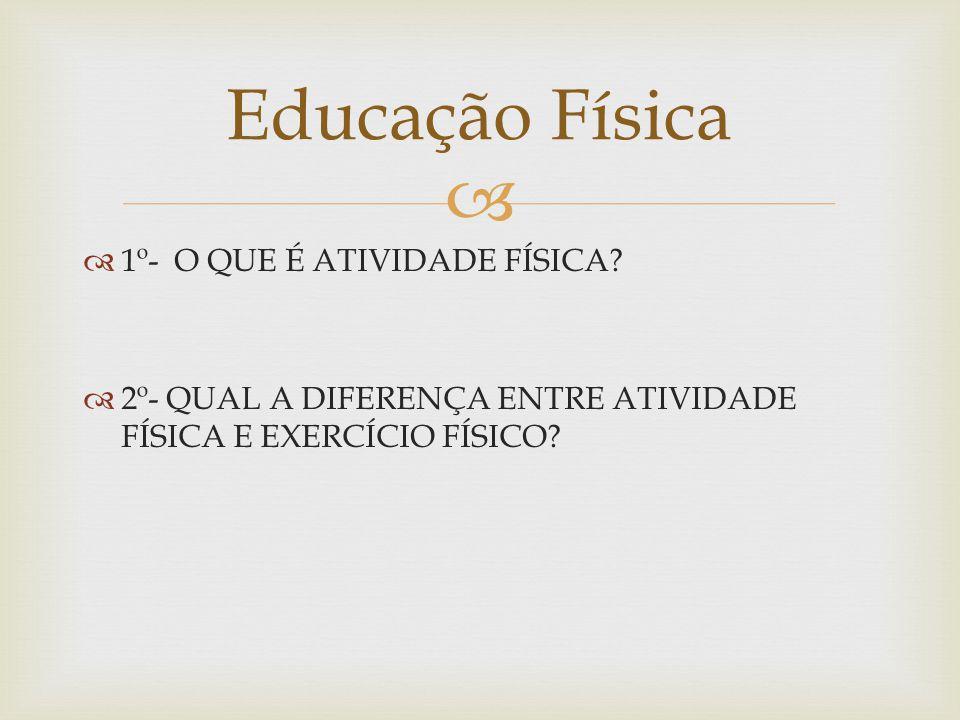 Educação Física 1º- O QUE É ATIVIDADE FÍSICA